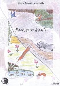 Parc, terre d'asile : récit - Marie-ClaudeMinchella