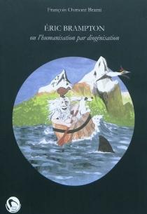 Eric Brampton ou L'humanisation par diogénisation - FrançoisOsmont Brami