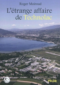 L'étrange affaire de Technolac : une enquête du commissaire Féra - RogerMoiroud