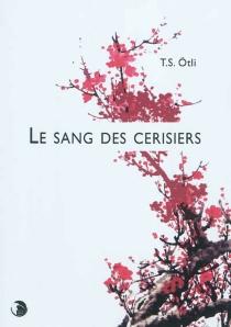 Le sang des cerisiers - T. S.Otli