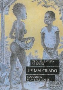 Le malcriado : souvenirs d'un sale gosse - IzequielBatista de Souza