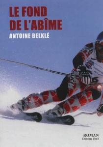 Le fond de l'abîme - AntoineBelklé