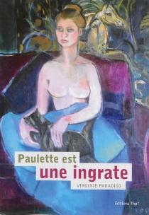 Paulette est une ingrate - VirginieParadiso