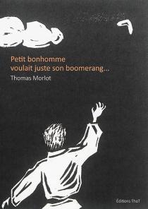 Petit bonhomme voulait juste son boomerang... - ThomasMorlot