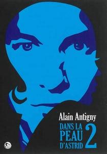 Dans la peau d'Astrid - AlainAntigny