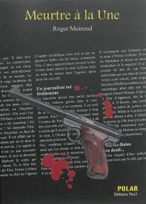 Meurtre à la une : une enquête du commissaire Féra - RogerMoiroud