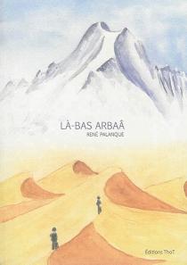 Là-bas Arbaâ - RenéPalanque