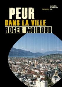Peur dans la ville : une enquête du commissaire Féra - RogerMoiroud