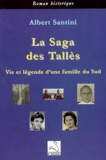 La saga des Tallès : vie et légende d'une famille du Sud - AlbertSantini