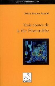 Trois contes de la fée Ebouriffée - Édith FranceArnold