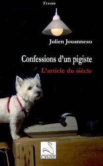 Confessions d'un pigiste : l'article du siècle - JulienJouanneau