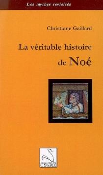 La véritable histoire de Noé - ChristianeGaillard