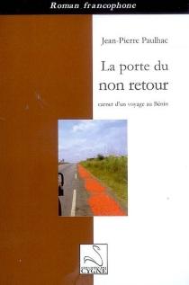 La porte du non retour : carnet d'un voyage au Bénin - Jean-PierrePaulhac