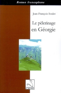 Le pèlerinage en Géorgie - Jean-FrançoisSoulet