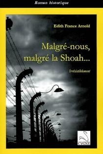 Malgré-nous, malgré la Shoah ... : irrésistiblement - Édith FranceArnold