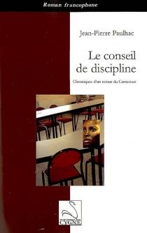 Le conseil de discipline : chroniques d'un retour du Cameroun - Jean-PierrePaulhac
