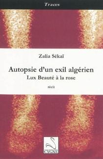 Autopsie d'un exil algérien : Lux Beauté à la rose - ZaliaSékaï