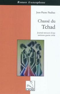 Chassé du Tchad : journal retrouvé d'une ancienne guerre civile - Jean-PierrePaulhac