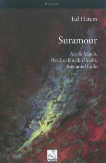 Suramour : Ausias March, Ibn Zaydûn, Ibn Arabi, Raymond Lulle - JadHatem
