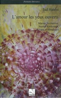 L'amour les yeux ouverts : Marina Tsvetaïeva, Nestor Koukolnik, Rouma Al-Moudrâyâ - JadHatem