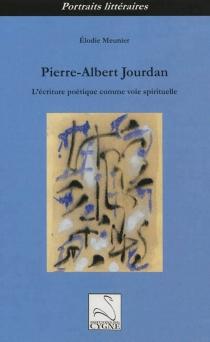 Pierre-Albert Jourdan : l'écriture poétique comme voie spirituelle - ElodieMeunier