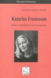Katarina Frostenson : textes et commentaires sur son oeuvre poétique -