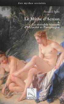 Le mythe d'Actéon et la véritable histoire d'Hylactor et Pamphagos - BernardBelin