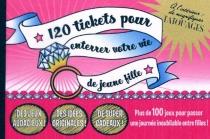 120 tickets pour enterrer votre vie de jeune fille -