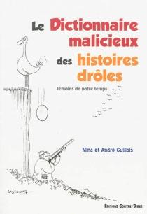 Le dictionnaire malicieux des histoires drôles : témoins de notre temps... - MinaGuillois
