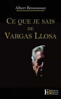 Ce que je sais de Vargas Llosa - AlbertBensoussan
