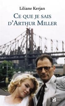 Ce que je sais d'Arthur Miller - LilianeKerjan