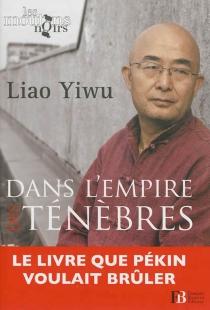 Dans l'empire des ténèbres : un écrivain dans les geôles chinoises - YiwuLiao