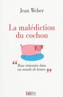 La malédiction du cochon : bouc émissaire dans un monde de brutes - JeanWeber