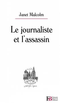 Le journaliste et l'assassin - JanetMalcolm