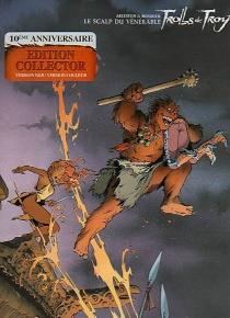 Trolls de Troy : édition collector 10e anniversaire - ChristopheArleston