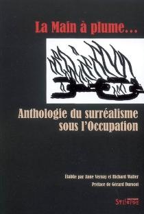 La main à plume : anthologie du surréalisme sous l'Occupation -