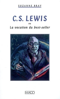 C.S. Lewis ou La vocation du best-seller - Suzanne Bray