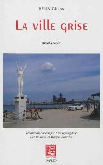 La ville grise : roman noir - Kil-onHyun