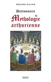 Dictionnaire de mythologie arthurienne - PhilippeWalter