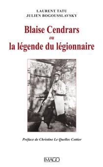 Blaise Cendrars ou La légende du légionnaire - JulienBogousslavsky