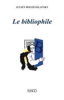 Le bibliophile - JulienBogousslavsky