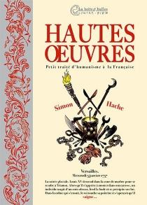Hautes oeuvres : petit traité d'humanisme à la française - SimonHache