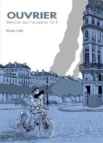 Ouvrier, mémoires sous l'Occupation - BrunoLoth
