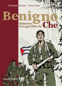 Benigno, mémoires d'un guérillero du Che - ChristopheDimitri Reveille
