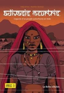 Adivasis meurtris : l'agonie d'un peuple autochtone en Inde - MatthieuBerthod