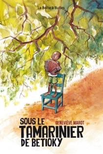 Sous le tamarinier de Betioky - GenevièveMarot