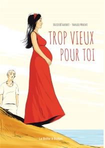 Trop vieux pour toi - XavierBétaucourt