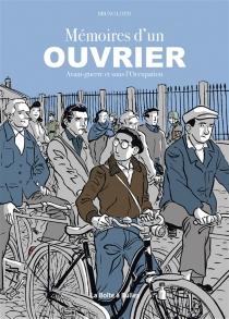 Mémoires d'un ouvrier : avant-guerre et sous l'Occupation - BrunoLoth