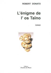 L'énigme de l'os taïno - RobertDonato