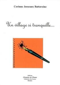 Un village si tranquille... - CorinneJosseaux-Battavoine